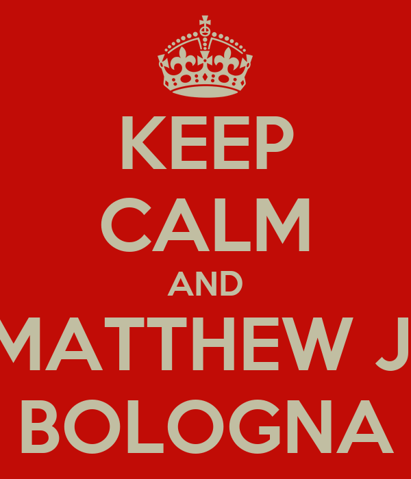 KEEP CALM AND MATTHEW J. BOLOGNA