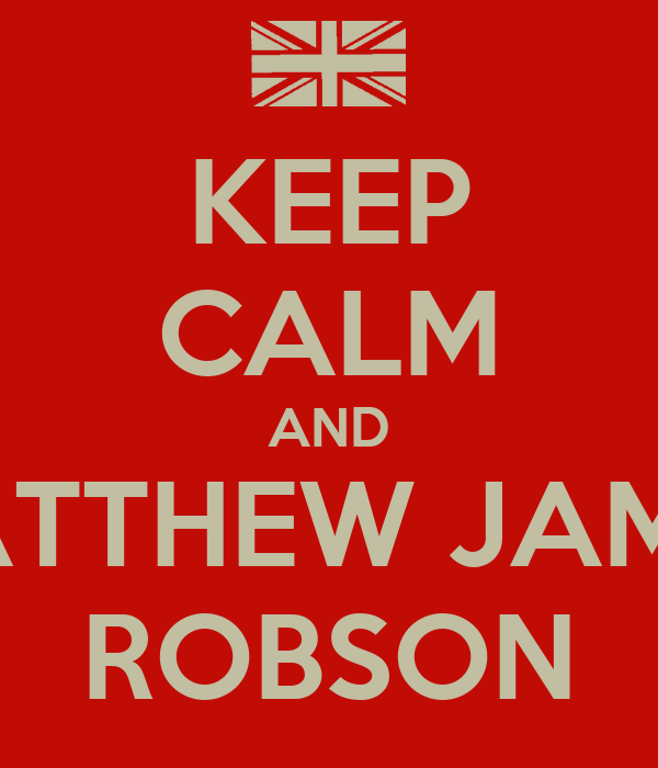 KEEP CALM AND MATTHEW JAMES ROBSON