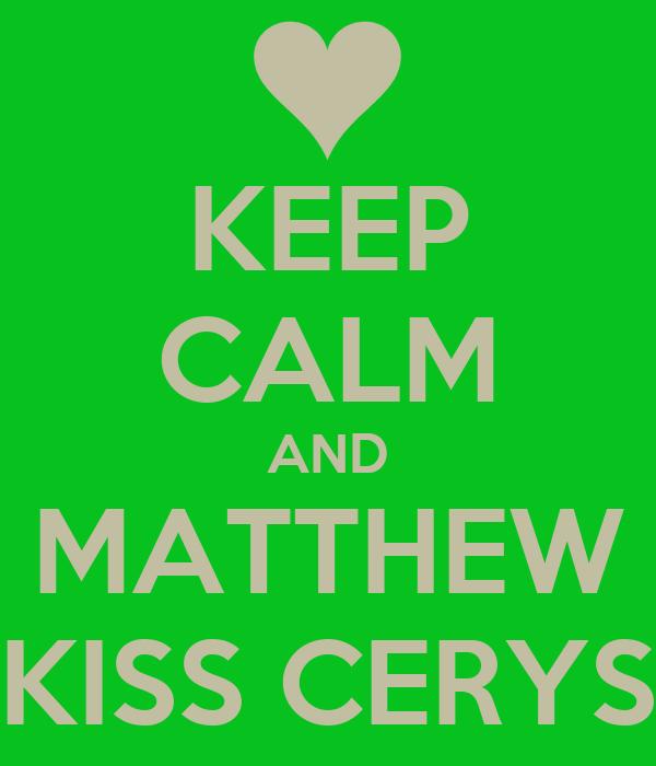 KEEP CALM AND MATTHEW KISS CERYS