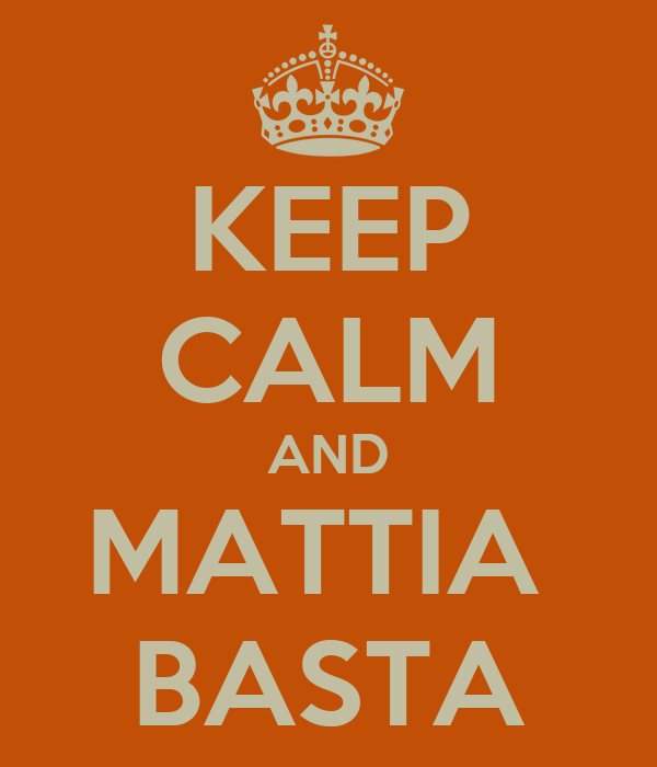 KEEP CALM AND MATTIA  BASTA