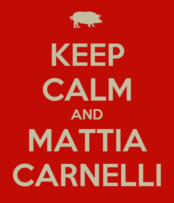 KEEP CALM AND MATTIA CARNELLI
