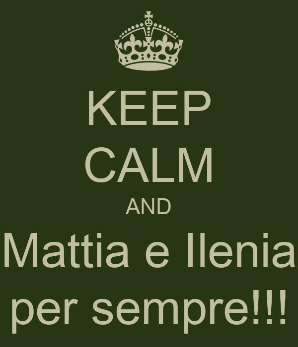 KEEP CALM AND Mattia e Ilenia per sempre!!!