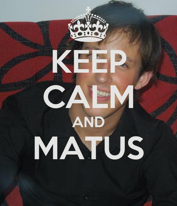 KEEP CALM AND MATUS