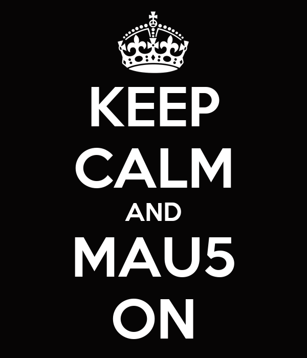 KEEP CALM AND MAU5 ON