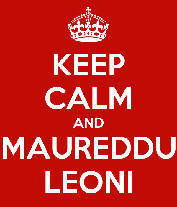 KEEP CALM AND MAUREDDU LEONI