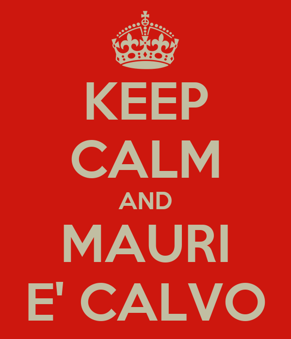 KEEP CALM AND MAURI E' CALVO
