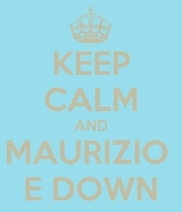 KEEP CALM AND MAURIZIO  E DOWN