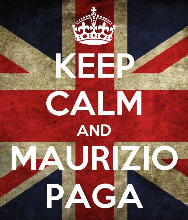 KEEP CALM AND MAURIZIO PAGA
