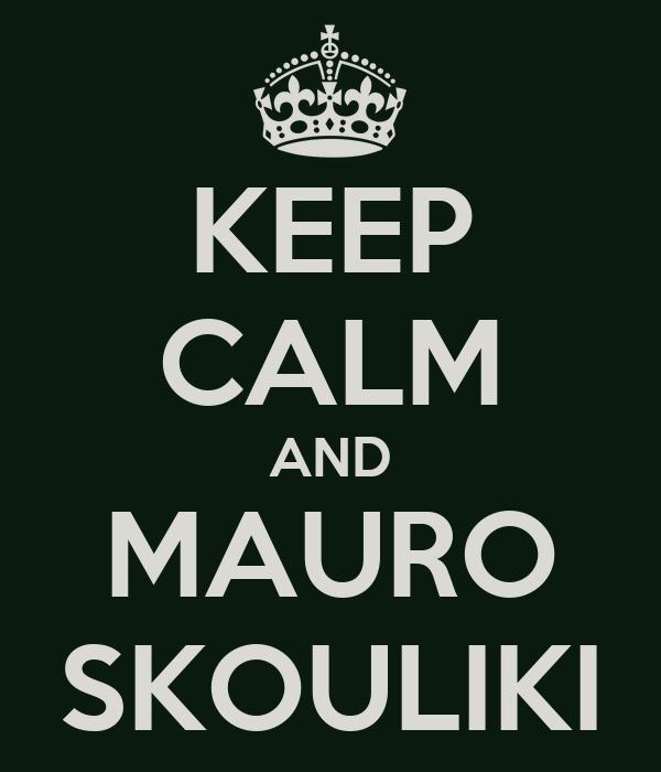 KEEP CALM AND MAURO SKOULIKI