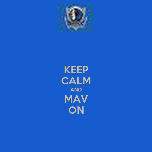 KEEP CALM AND MAV ON