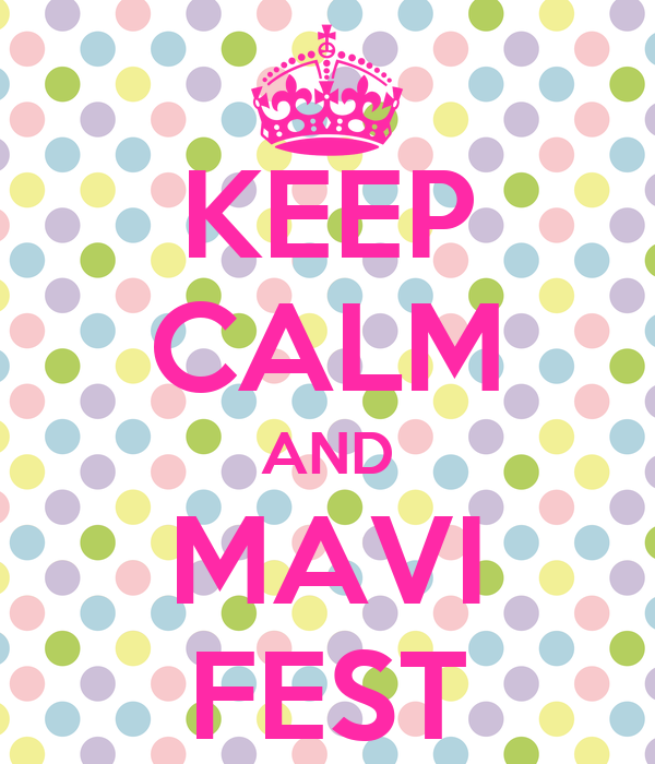 KEEP CALM AND MAVI FEST