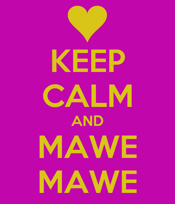 KEEP CALM AND MAWE MAWE