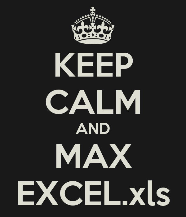 KEEP CALM AND MAX EXCEL.xls
