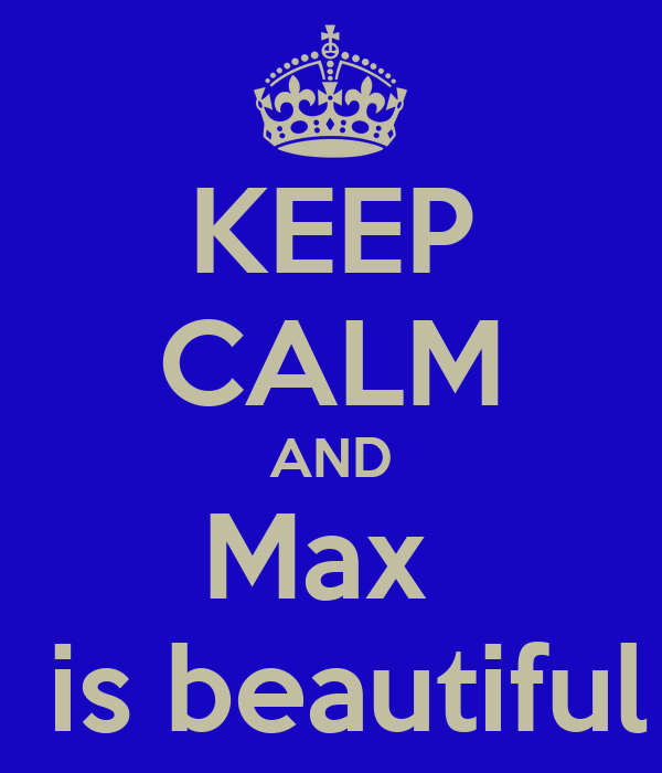 KEEP CALM AND Max   is beautiful