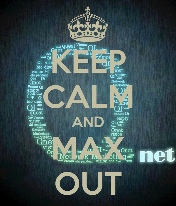 KEEP CALM AND MAX OUT