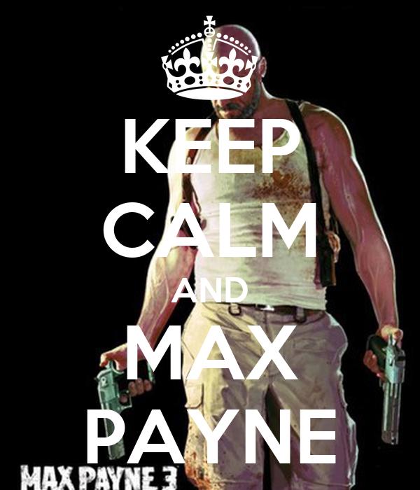 KEEP CALM AND MAX PAYNE