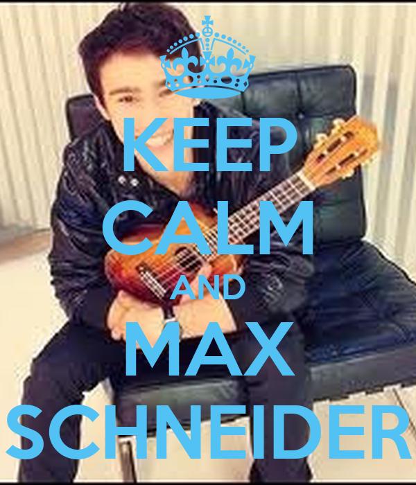 KEEP CALM AND MAX SCHNEIDER