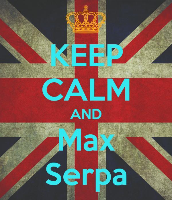 KEEP CALM AND Max Serpa