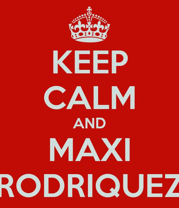 KEEP CALM AND MAXI RODRIQUEZ