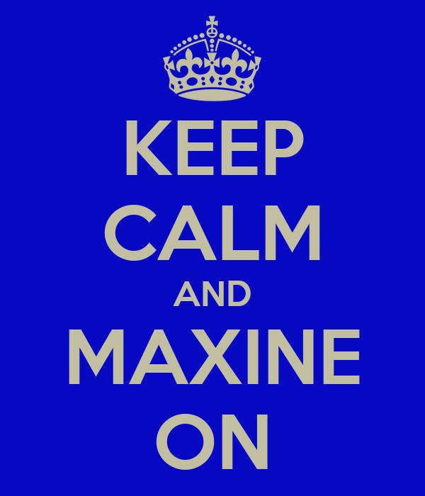 KEEP CALM AND MAXINE ON