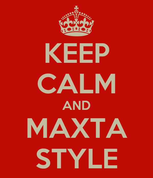 KEEP CALM AND MAXTA STYLE