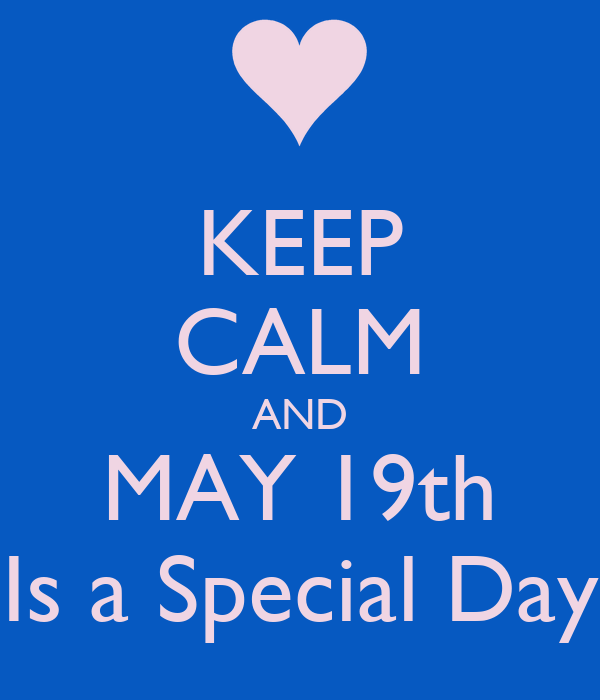 KEEP CALM AND MAY 19th Is a Special Day