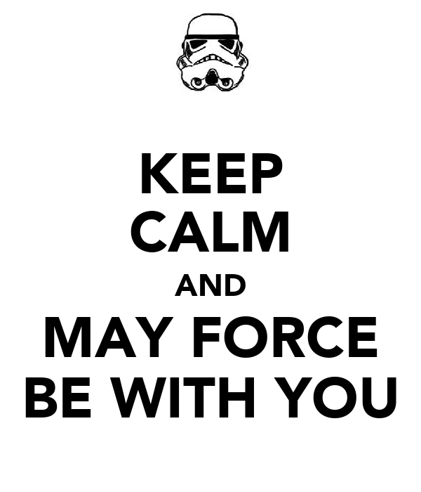 KEEP CALM AND MAY FORCE BE WITH YOU