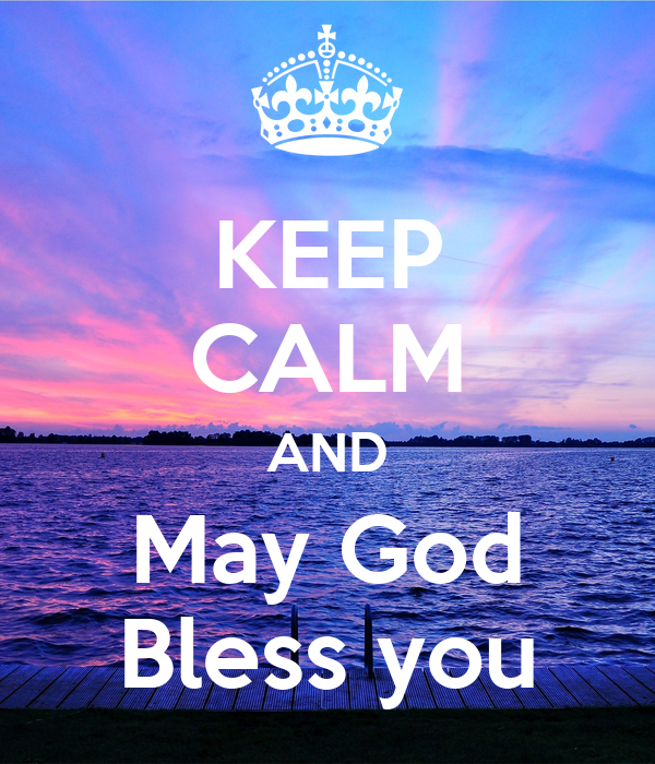 KEEP CALM AND May God Bless you