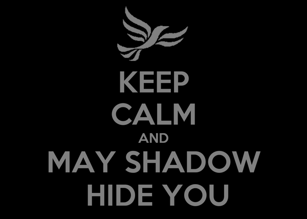 KEEP CALM AND MAY SHADOW  HIDE YOU