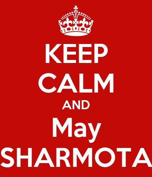 KEEP CALM AND May SHARMOTA