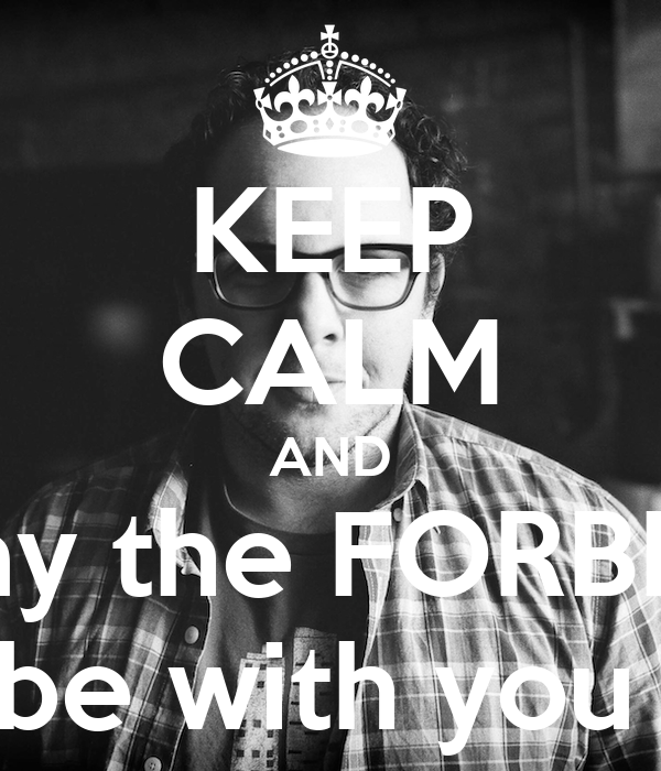KEEP CALM AND May the FORBES  be with you