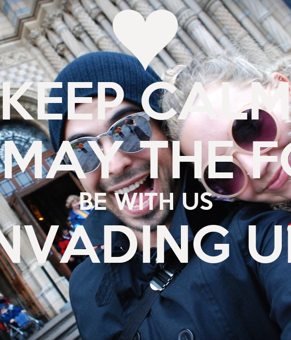 KEEP CALM AND MAY THE FORCE BE WITH US INVADING UK