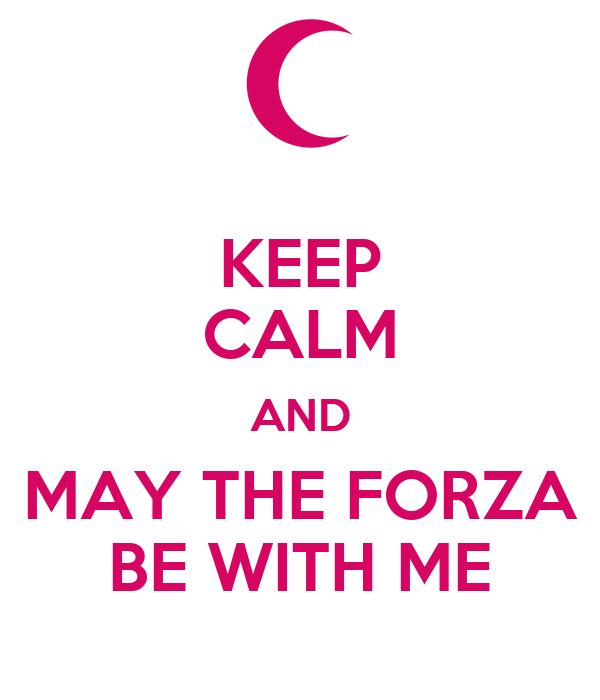 KEEP CALM AND MAY THE FORZA BE WITH ME