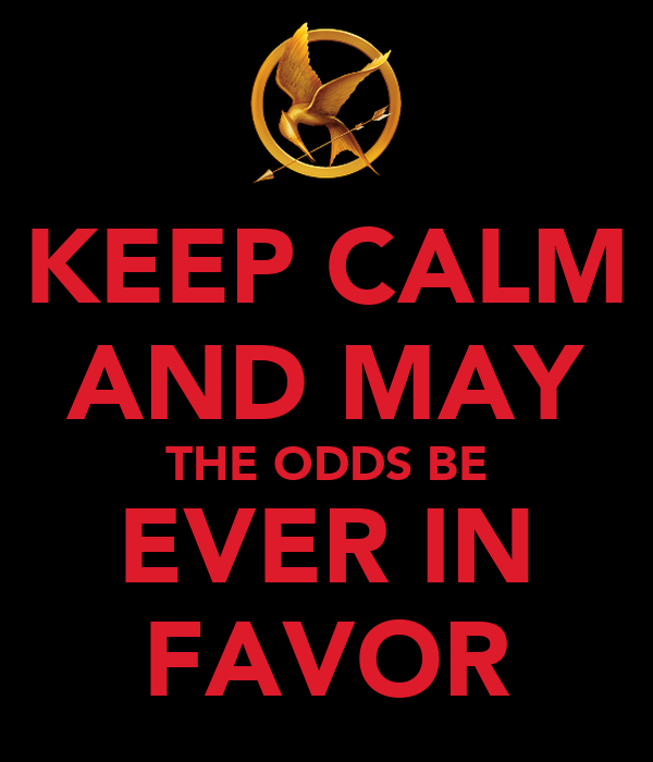 KEEP CALM AND MAY THE ODDS BE EVER IN FAVOR