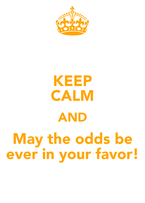 KEEP CALM AND May the odds be ever in your favor!