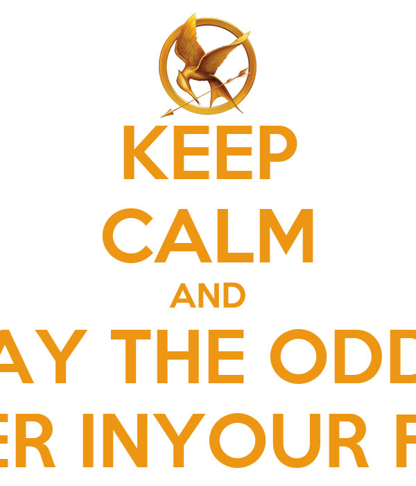 KEEP CALM AND MAY THE ODDS  BE EVER INYOUR FAVOR