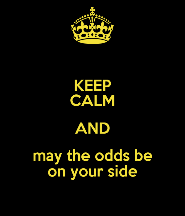 KEEP CALM AND may the odds be on your side