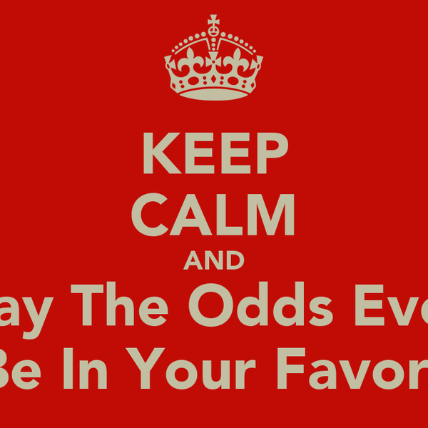 KEEP CALM AND May The Odds Ever  Be In Your Favor!