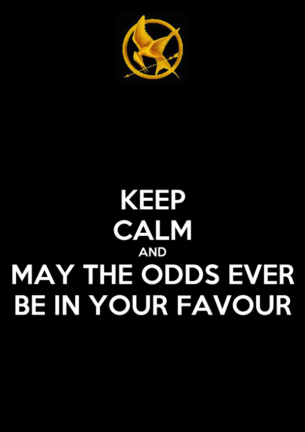 KEEP CALM AND MAY THE ODDS EVER BE IN YOUR FAVOUR