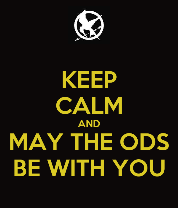 KEEP CALM AND MAY THE ODS BE WITH YOU