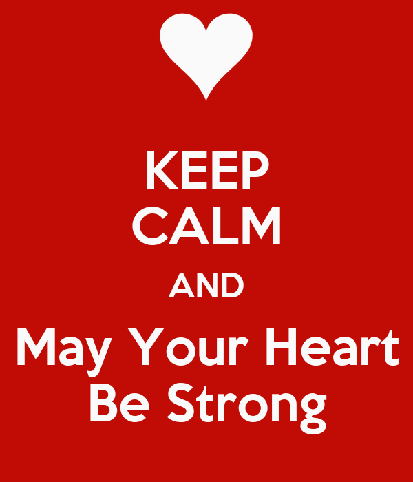 KEEP CALM AND May Your Heart Be Strong
