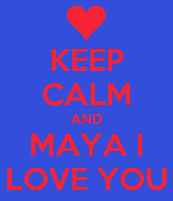 KEEP CALM AND MAYA I LOVE YOU