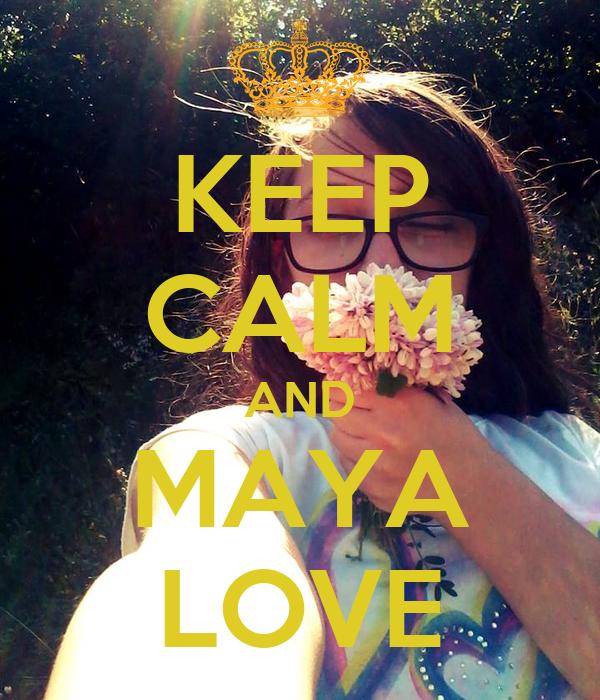 KEEP CALM AND MAYA LOVE