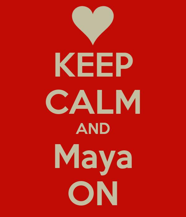 KEEP CALM AND Maya ON