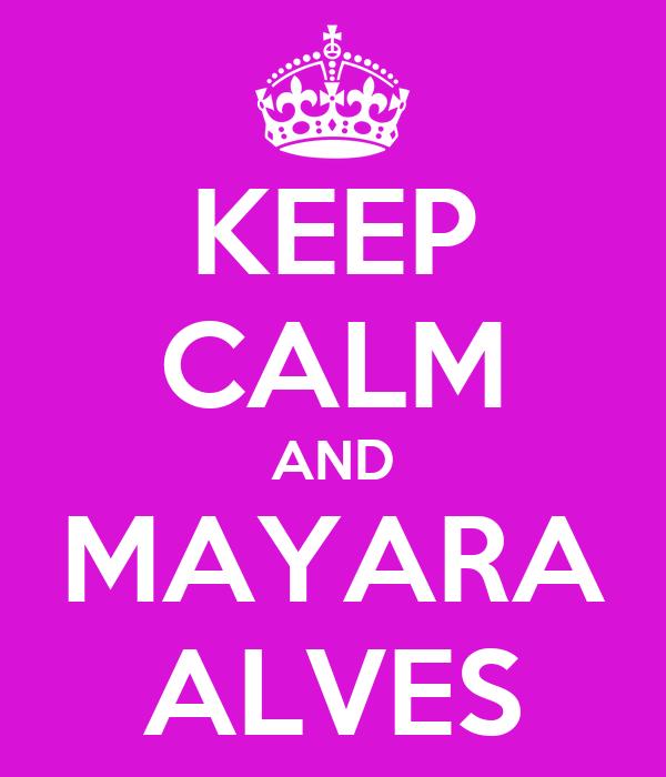 KEEP CALM AND MAYARA ALVES