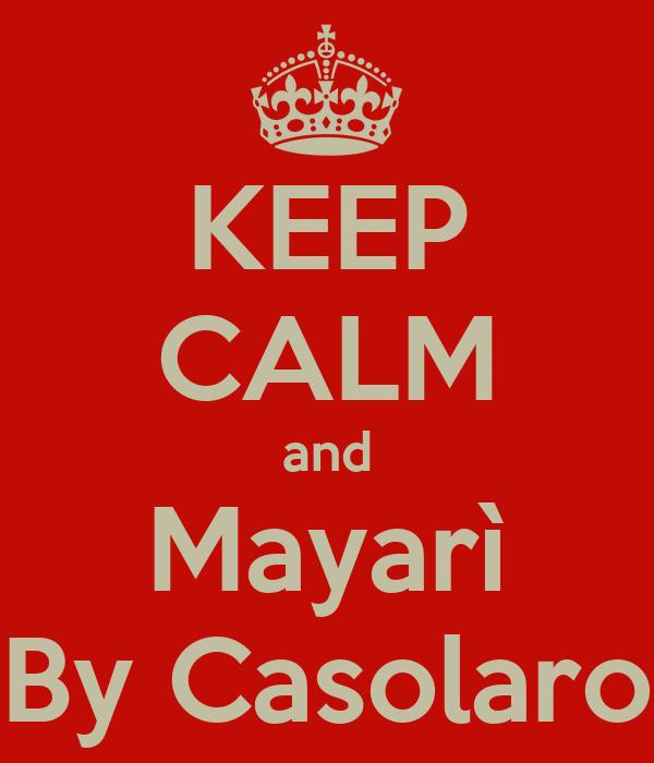 KEEP CALM and Mayarì By Casolaro