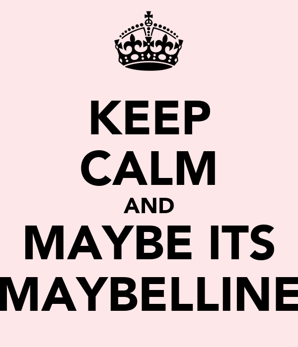 KEEP CALM AND MAYBE ITS MAYBELLINE