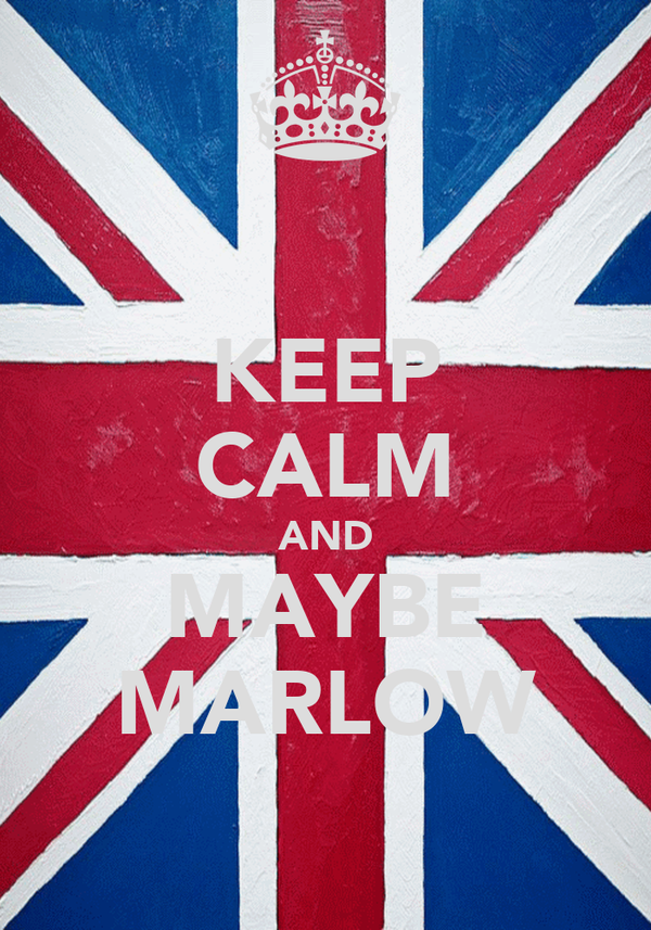 KEEP CALM AND MAYBE MARLOW