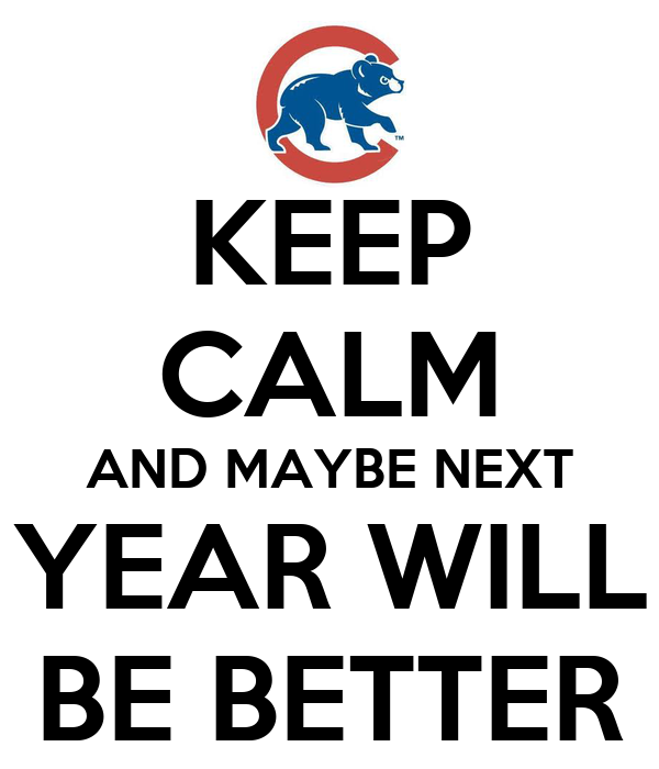 KEEP CALM AND MAYBE NEXT YEAR WILL BE BETTER