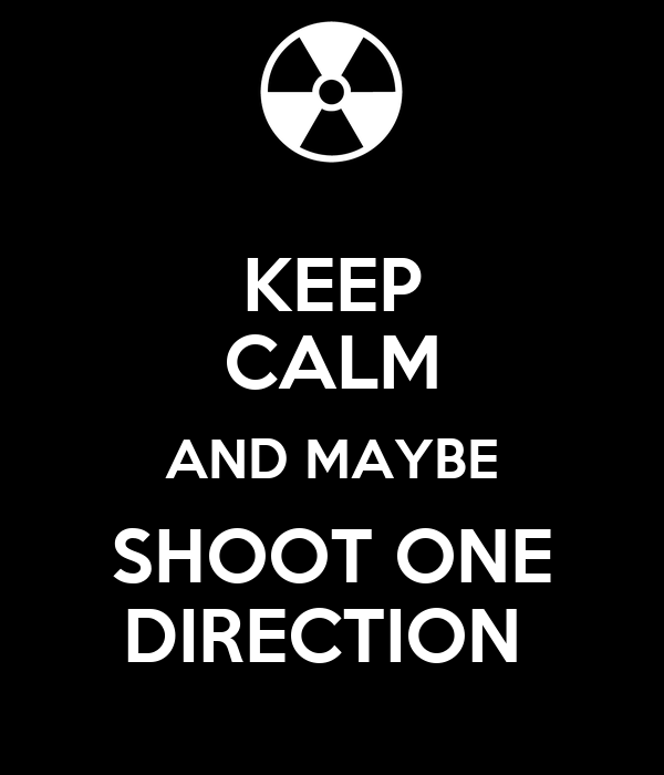 KEEP CALM AND MAYBE SHOOT ONE DIRECTION